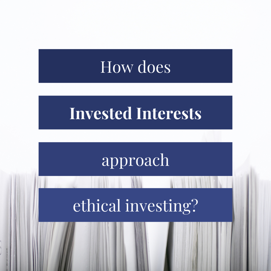 "Decorative title reads ""How does Invested Interests approach ethical investing?"""