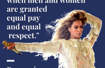 Beyonce quote reading: Equality will be achieved when men and women are granted equal pay and equal respect.