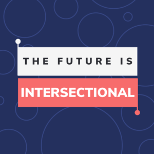 The Future is Intersectional